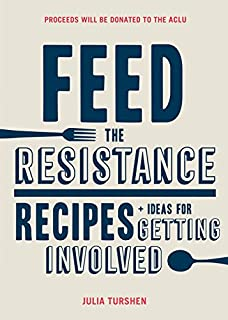 Book Cover: Feed the Resistance: Recipes   Ideas for Getting Involved