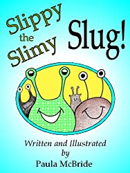 Slippy the Slimy Slug! (A Children's Fun Rhyming Picture Book for ages 2-6)