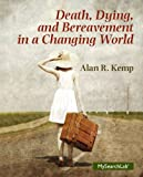 Death, Dying and Bereavement in a Changing World Plus MySearchLab with eText -- Access Card Package, Alan R Kemp, 0205961002