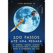 100 passos até uma pegada: A incrível jornada cósmica do ser humano desde a antiguidade rumo à conquista da Lua