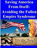 Saving America from Itself - Avoiding the Fallen Empire Syndrome, U. S. Army U.S. Army War College, 1499542992