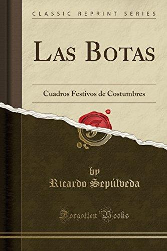 Las Botas: Cuadros Festivos de Costumbres (Classic Reprint)