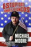 Estupidos Hombres Blancos, Michael Moore, 8466612815