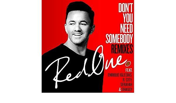 Dont You Need Somebody (feat. Enrique Iglesias, R. City, Serayah & Shaggy) [Remixes] de RedOne en Amazon Music - Amazon.es