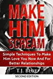 img - for Make Him Scream: Make Your Man Scream In Bed, Simple Techniques To Make Him Love You Now And For Better Relationships (Sex) (Volume 1) book / textbook / text book