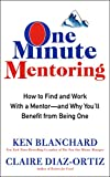 One Minute Mentoring: How to Find and Work With a Mentor--And Why You'll Benefit from Being One