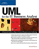UML for the IT Business Analyst: A Practical Guide to Object-Oriented Requirements Gathering