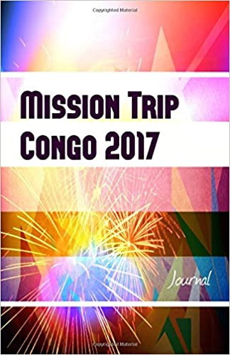 mission trip congo 2017 journal perfect missions trip journal for