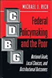 Federal Policymaking and the Poor : National Goals, Local Choices, and Distributional Outcomes, Rich, Michael J., 0691086524