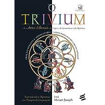 O Trivium: As artes liberais da lógica, da gramática e da retórica (Educação Clássica) (Portuguese Edition)