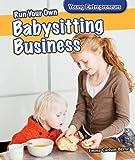 Run Your Own Babysitting Business, Emma Carlson Berne, 1477729224