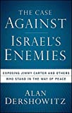 img - for The Case Against Israel's Enemies: Exposing Jimmy Carter and Others Who Stand in the Way of Peace by Alan Dershowitz (2008-09-19) book / textbook / text book