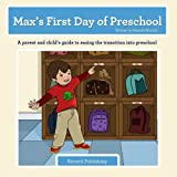Max's First Day of Preschool: A parent and child's guide to easing the transition into preschool (Learning with Max) (Volume 1)
