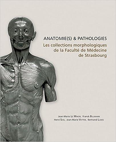 Livre Anatomie(s) & pathologie(s) : Les collections morphologiques de la faculté de médecine de Strasbourg pdf