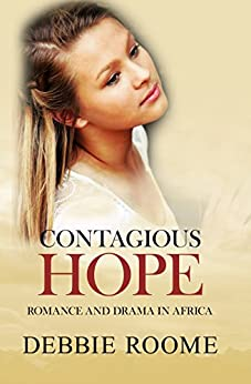 Contagious Hope: Romance and Drama in Africa (Inspiring Hope Book 1) by [Roome, Debbie]