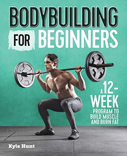 Bodybuilding For Beginners: A 12-Week Program to Build Muscle and Burn Fat (Programming Strength)
