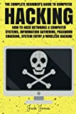 img - for Hacking: The Complete Beginner s Guide To Computer Hacking: How To Hack Networks and Computer Systems, Information Gathering, Password Cracking, ... Online anonymity, IP Address, Privacy) book / textbook / text book