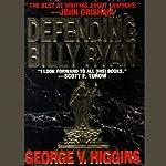 Defending Billy Ryan | George V. Higgins