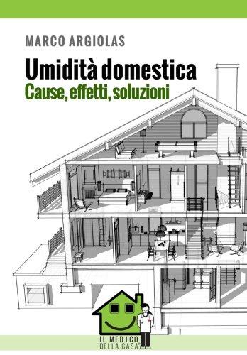 Umidità domestica: Cause, effetti, soluzioni (Italian Edition) pdf