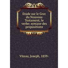 Étude sur le Grec du Nouveau Testament; le verbe: syntaxe des propositions