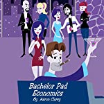 Bachelor Pad Economics: The Financial Advice Bible for Men | Aaron Clarey