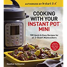 Cooking with Your Instant Pot® Mini: 100 Quick & Easy Recipes for 3-Quart Models