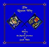 img - for The Reason Why: A History of the Masonic Province of South Wales book / textbook / text book