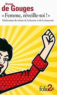Femme, réveille-toi ! : déclaration des droits de la femme et de la citoyenne et autres écrits, Gouges, Olympe de