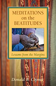 Meditations on the Beatitudes: Lessons from the Margins by [Clymer, Donald]