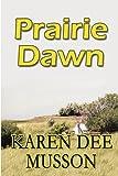 Prairie Dawn, Karen Dee Musson, 1451292341