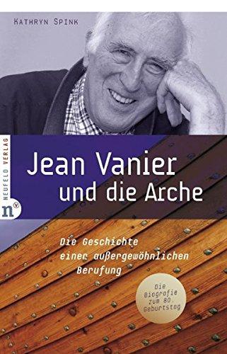 Jean Vanier und die Arche: Die Geschichte einer außergewöhnlichen Berufung