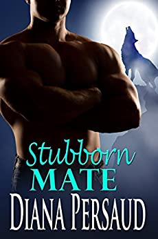 Stubborn Mate: Soul Mates Book 4 by [Persaud, Diana]
