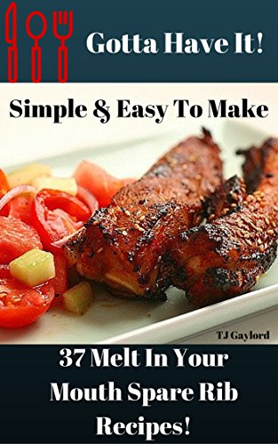 Gotta Have It Simple & Easy To Make 37 Melt In Your Mouth Spare Rib Recipes! ()