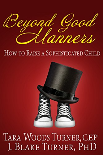 Beyond Good Manners:  How to Raise a Sophisticated Child by [Turner, Tara Woods, J. Blake Turner PhD]