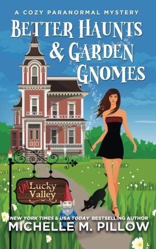 Better Haunts and Garden Gnomes: A Cozy Paranormal Mystery - A Happily Everlasting World Novel ((Un)Lucky Valley Book 1) (Volume (Lucky Gnome)