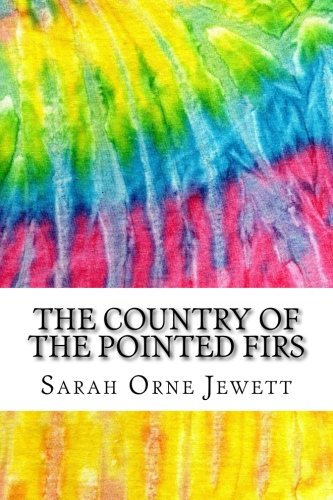 The Country of the Pointed Firs: Includes MLA Style Citations for Scholarly Secondary Sources, Peer-Reviewed Journal Articles and Critical Academic Research Essays (Squid Ink Classics)