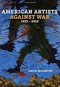 American Artists against War, 1935-2010 by David McCarthy