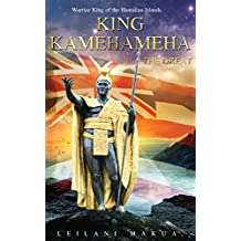 King Kamehameha The Great: Warrior King of the Hawaiian Islands