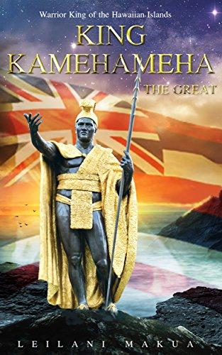 Hawaiian Historical Legends - King Kamehameha The Great: Warrior King of the Hawaiian Islands