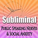 Overcome Public Speaking Nerves: Social Anxiety Dating Stress Meditation Subliminal Success Self Help Binuaral Beats Speech by Subliminal Hypnosis Narrated by Joel Thielke