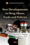 New Developments in Drug Abuse, Trade and Policies, Suarez, Gustavo L., 1614703221