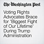 Voting Rights Advocates Brace for 'Biggest Fight of Our Lifetime' During Trump Administration | Vanessa Williams,Katie Zezima