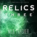 Relics: Three: Relics Singularity Series, Book 3 Audiobook by Nick Thacker Narrated by David S. Dear