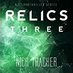 Relics: Three: Relics Singularity Series, Book 3 | Nick Thacker
