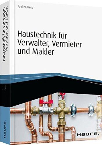 Haustechnik für Verwalter, Vermieter und Makler - inkl. Arbeitshilfen online (Haufe Fachbuch) Taschenbuch – 16. Januar 2017 Andrea Huss Haufe Lexware 3648079549 Energietechnik