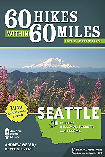 60 Hikes Within 60 Miles: Seattle: Including Bellevue, Everett, and Tacoma (Best Day Hikes Near Seattle)