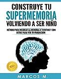 Construye tu supermemoria volviendo a ser niño: Método para mejorar la memoria a tu ritmo y con retos para ver tu progresión