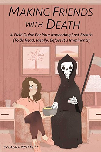Making Friends with Death: A Field Guide for Your Impending Last Breath (to be read, ideally, before it's imminent!) by [Pritchett, Laura]