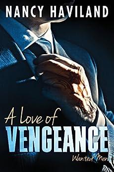 A Love of Vengeance (Wanted Men Book 1) by [Haviland, Nancy]