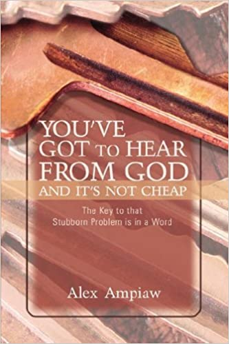 Book You've Got to Hear from God and It's Not Cheap by Alex Ampiaw (2007-04-30)